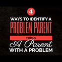 4 Ways to identify a problem parent versus a parent with a problem